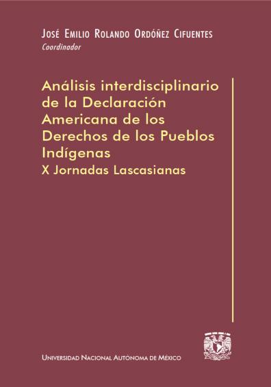 Análisis interdisciplinario de la Declaración Americana de los Derechos de los Pueblos Indígenas. X Jornadas Lascasianas