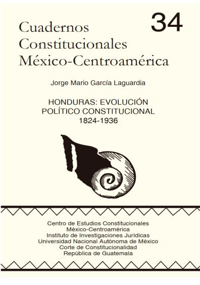 Cuadernos Constitucionales México-Centroamérica 34. Honduras: evolución político constitucional, 1824-1936