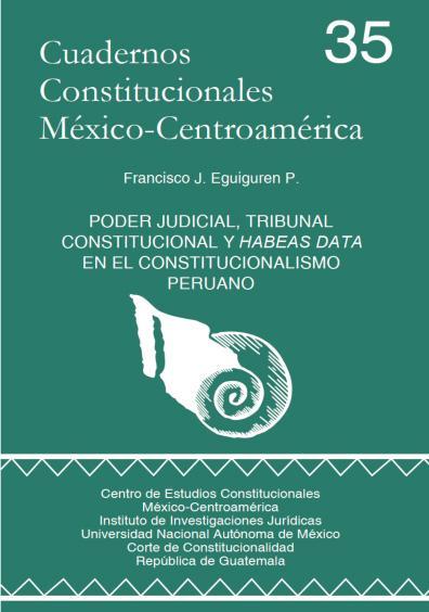 Cuadernos Constitucionales México-Centroamérica 35. Poder Judicial, Tribunal Constitucional y habeas data en el constitucionalismo peruano