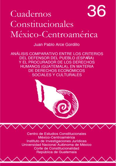 Cuadernos Constitucionales México-Centroamérica 36. Análisis comparativo entre los criterios del defensor del pueblo (España) y del procurador de los derechos humanos (Guatemala), en materia de derechos económicos, sociales y culturales