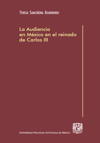 La Audiencia en México en el reinado de Carlos III