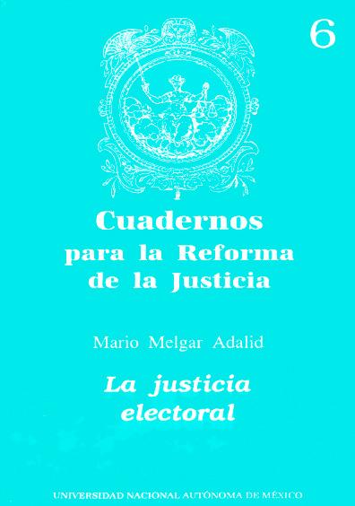Cuadernos para la reforma de la justicia 6. La justicia electoral