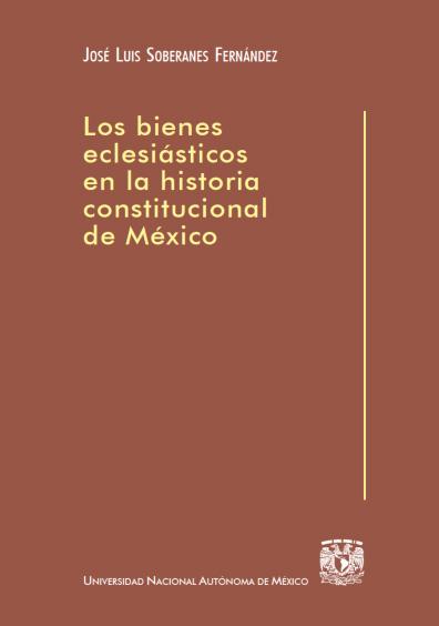 Los bienes eclesiásticos en la historia constitucional de México