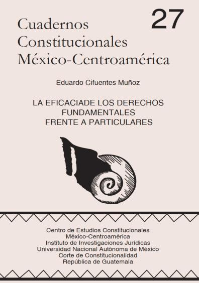 Cuadernos Constitucionales México-Centroamérica 27. La eficacia de los derechos fundamentales frente a particulares