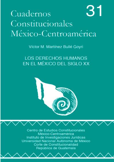 Cuadernos Constitucionales México-Centroamérica 31. Los derechos humanos en el México del siglo XX