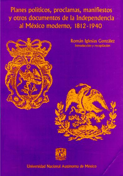 Planes políticos, proclamas, manifiestos y otros documentos de la Independencia al México moderno, 1812-1940