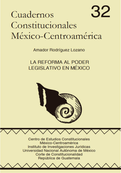 Cuadernos Constitucionales México-Centroamérica 32. La reforma al Poder Legislativo en México