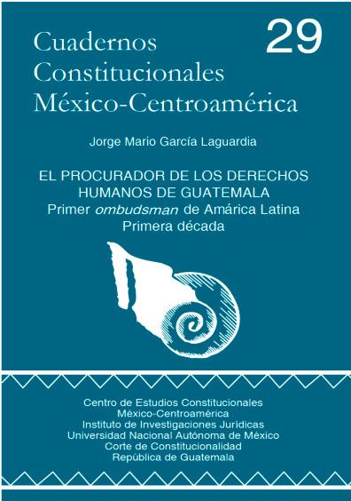 Cuadernos Constitucionales México-Centroamérica 29. El procurador de los Derechos Humanos de Guatemala