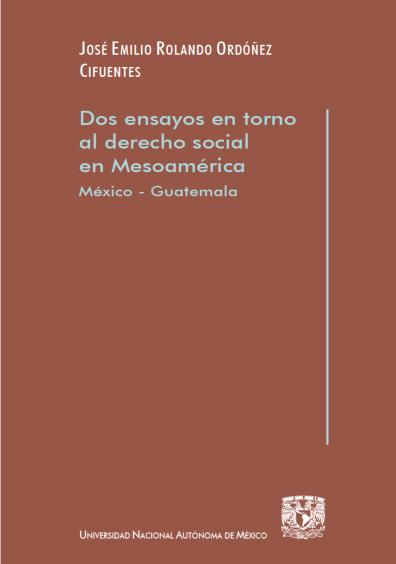 Dos ensayos en torno al derecho social en Mesoamérica. México-Guatemala
