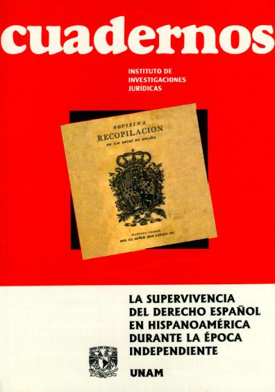 Cuadernos del Instituto de Investigaciones Jurídicas. La supervivencia del derecho español en hispanoamérica durante la época independiente