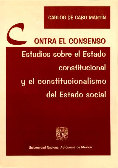 Contra el consenso. Estudios sobre el Estado constitucional y el constitucionalismo del Estado social