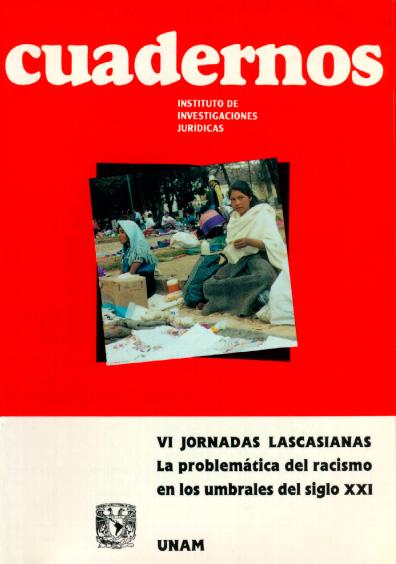 Cuadernos del Instituto de Investigaciones Jurídicas. La problemática del racismo en los umbrales del siglo XXI, VI Jornadas Lascasianas