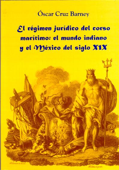 El régimen jurídico del corso marítimo: el mundo indiano y el México del siglo XIX