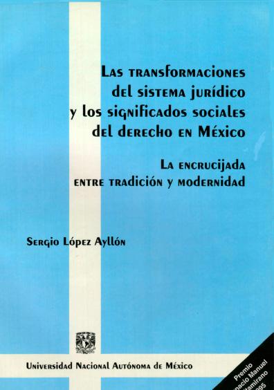 Las transformaciones del sistema jurídico y los significados sociales del derecho en México. La encrucijada entre tradición y modernidad