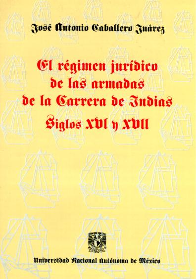El régimen jurídico de las armadas de la Carrera de Indias siglos XVI y XVII