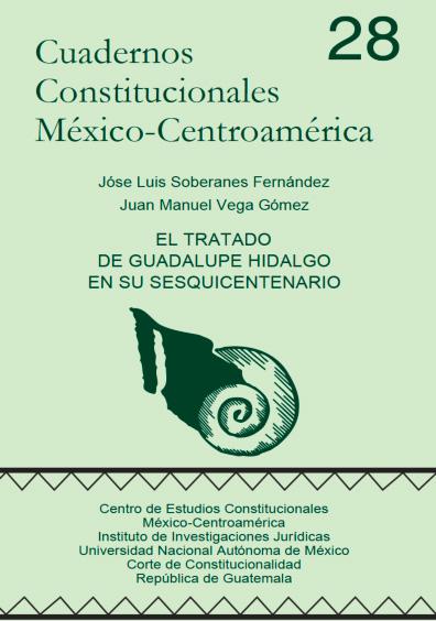 Cuadernos Constitucionales México-Centroamérica 28. El Tratado de Guadalupe Hidalgo en su sesquicentenario