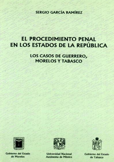 El procedimiento penal en los estados de la República. Los casos de Guerrero, Morelos y Tabasco