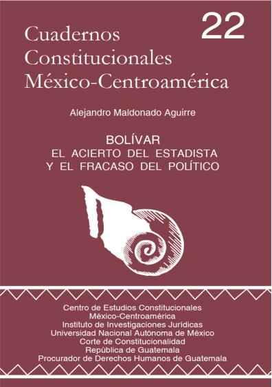 Cuadernos Constitucionales México-Centroamérica 22. Bolívar. El acierto del estadista y el fracaso del político