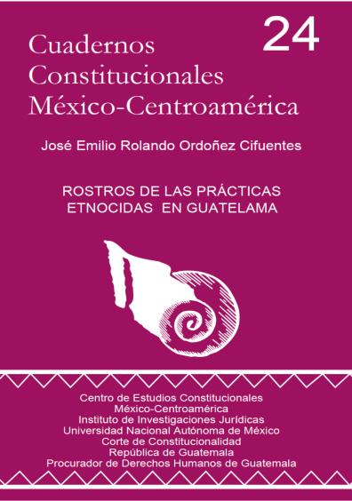 Cuadernos Constitucionales México-Centroamérica 24. Rostros de las prácticas etnocidas en Guatemala