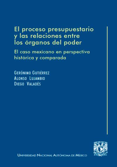 El proceso presupuestario y las relaciones entre los órganos del poder, 1a. reimp.