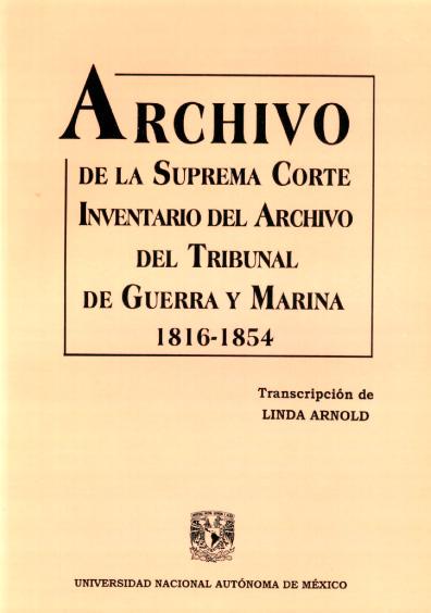 Archivo de la Suprema Corte. Inventario del Archivo del Tribunal de Guerra y Marina, 1816-1854