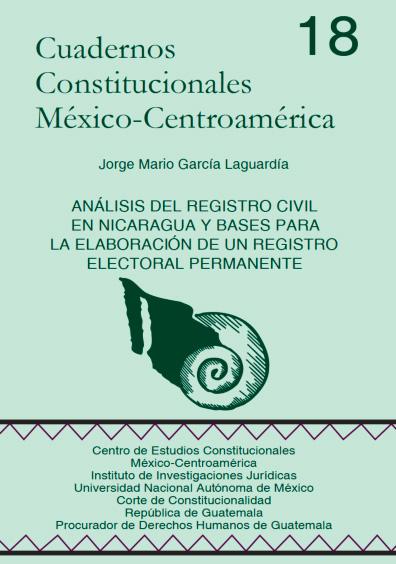 Cuadernos Constitucionales México-Centroamérica 18. Análisis del Registro Civil en Nicaragua y bases para la elaboración de un registro electoral permanente