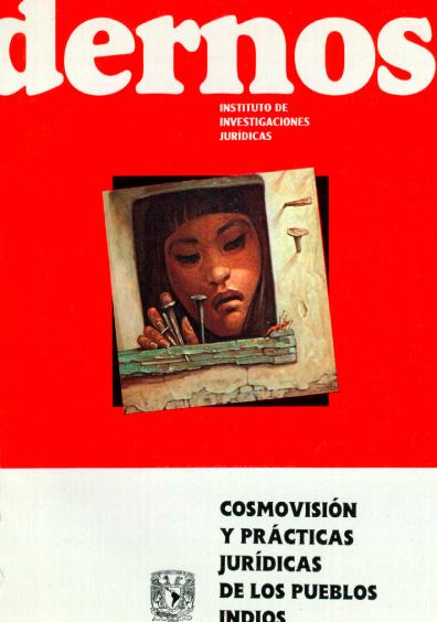 Cuadernos del Instituto de Investigaciones Jurídicas. Cosmovisión y prácticas jurídicas de los pueblos indios, IV Jornadas Lascasianas