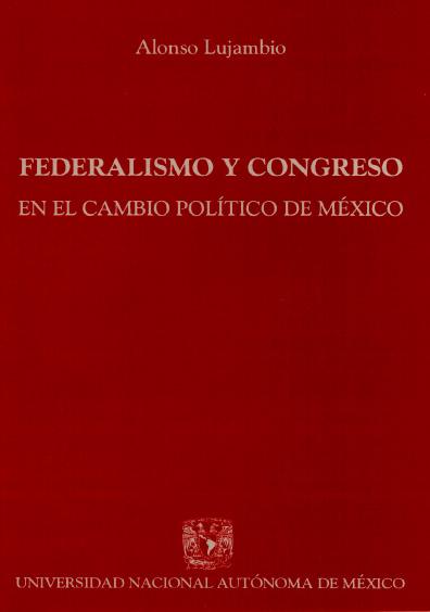 Federalismo y Congreso en el cambio político de México