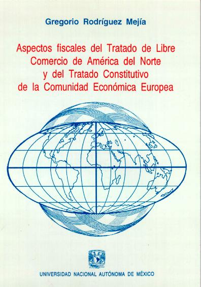 Aspectos fiscales del Tratado de Libre Comercio de América del Norte y del Tratado Constitutivo de la C.E.E.