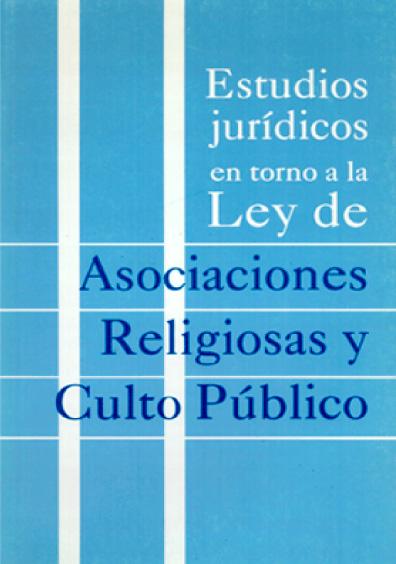 Estudios jurídicos en torno a la Ley de Asociaciones Religiosas y Culto Público