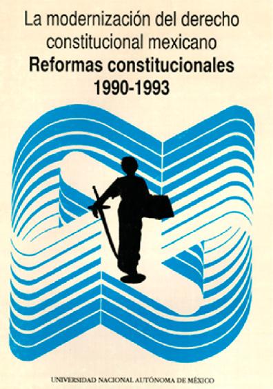 La modernización del derecho constitucional mexicano. Reformas constitucionales 1990-1993