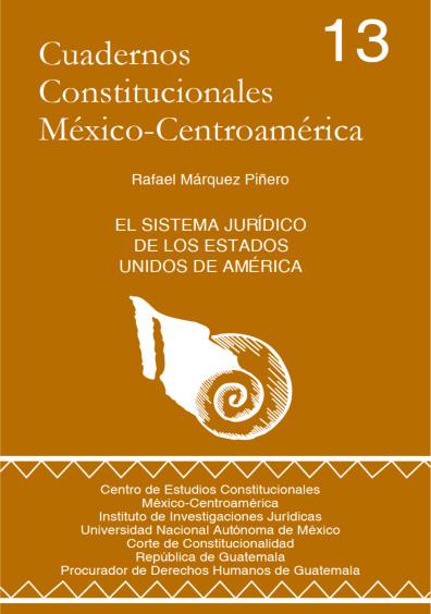 Cuadernos Constitucionales México-Centroamérica 13. El sistema jurídico de los Estados Unidos de América