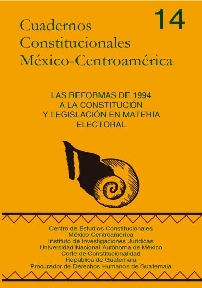 Cuadernos Constitucionales México-Centroamérica 14. Las reformas de 1994 a la Constitución y legislación en materia electoral