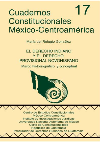 Cuadernos Constitucionales México-Centroamérica 17. El derecho indiano y el derecho provincial novohispano. Marco historiográfico y conceptual