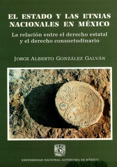 El Estado y las etnias nacionales en México. La relación entre el derecho estatal y el derecho consuetudinario