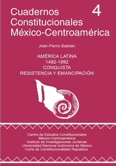 Cuadernos Constitucionales México-Centroamérica 4. América Latina 1492-1992, conquista, resistencia y emancipación