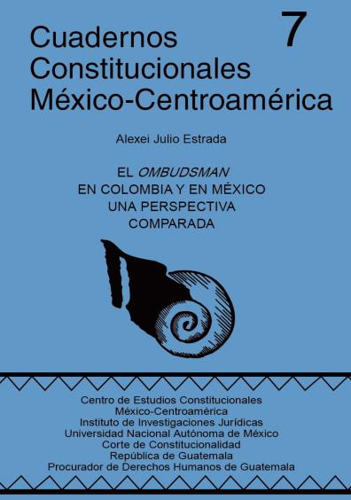 Cuadernos Constitucionales México-Centroamérica 7. El ombudsman en Colombia y en México. Una perspectiva comparada