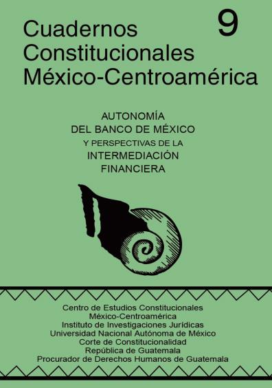 Cuadernos Constitucionales México-Centroamérica 9. Autonomía del Banco de México y perspectivas de la intermediación financiera