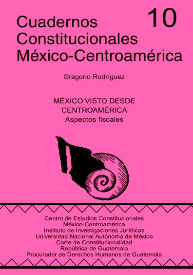 Cuadernos Constitucionales México-Centroamérica 10. México visto desde Centroamérica (aspectos fiscales)
