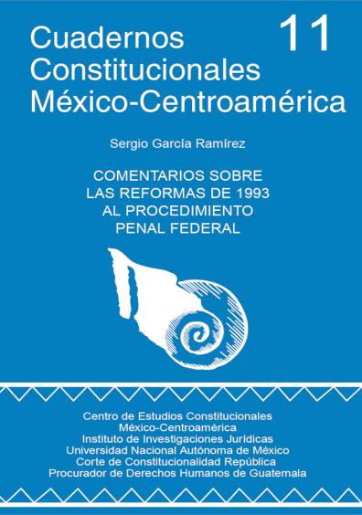 Cuadernos Constitucionales México-Centroamérica 11. Comentarios sobre las reformas de 1993 al procedimiento penal federal