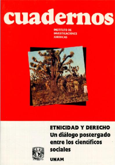 Cuadernos del Instituto de Investigaciones Jurídicas. Etnicidad y derecho. Un diálogo postergado entre los científicos sociales, V Jornadas Lascasianas