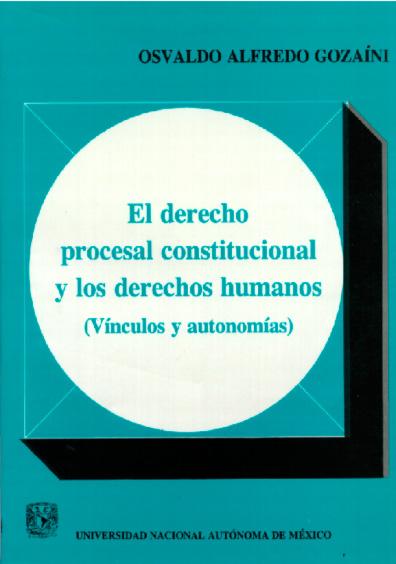 El derecho procesal constitucional y los derechos humanos (vínculos y autonomías)
