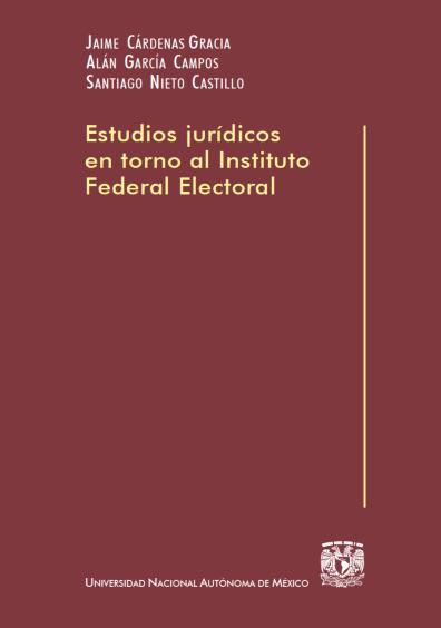 Estudios jurídicos en torno al Instituto Federal Electoral