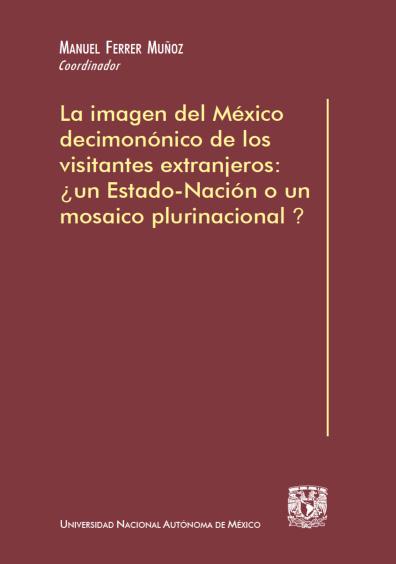 La imagen del México decimonónico de los visitantes extranjeros: ¿un Estado-nación o o un mosaico plurinacional?