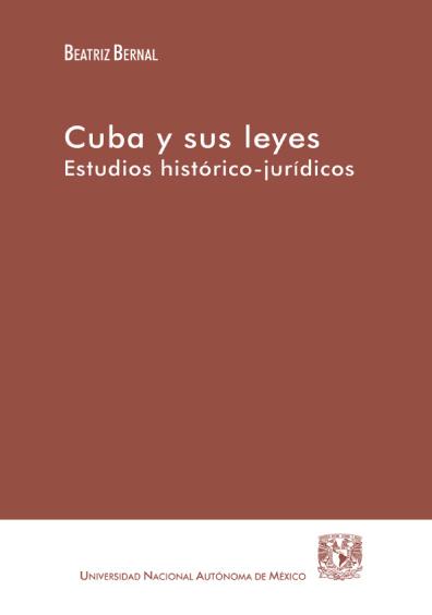 Cuba y sus leyes. Estudios histórico-jurídicos