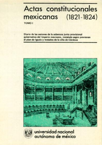 Actas constitucionales mexicanas (1821-1824), t. I