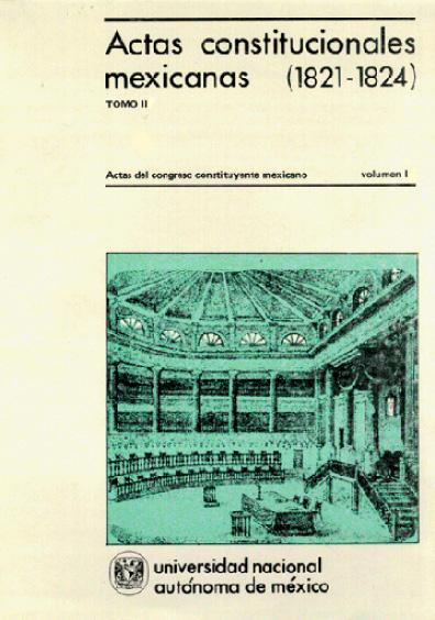 Actas constitucionales mexicanas (1821-1824), t. II, vol. I