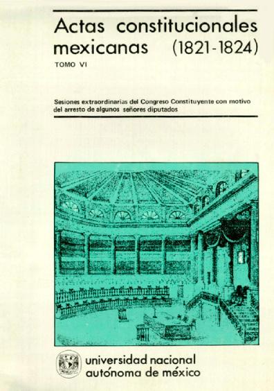 Actas constitucionales mexicanas (1821-1824), t. VI