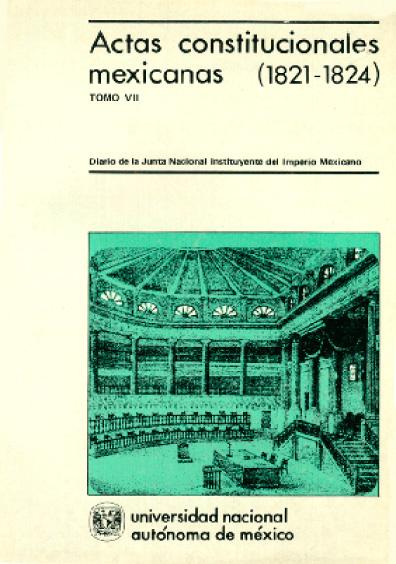 Actas constitucionales mexicanas (1821-1824), t. VII