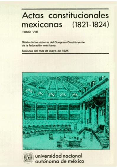 Actas constitucionales mexicanas (1821-1824), t. VIII